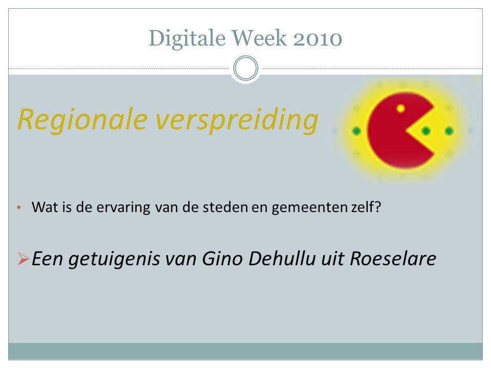 Digitale Week 2010 Regionale verspreiding Wat is de ervaring van de steden en gemeenten zelf?  Een getuigenis van Gino Dehullu uit Roeselare