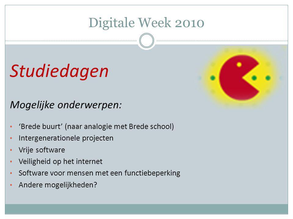 Digitale Week 2010 Studiedagen Mogelijke onderwerpen: 'Brede buurt' (naar analogie met Brede school) Intergenerationele projecten Vrije software Veili