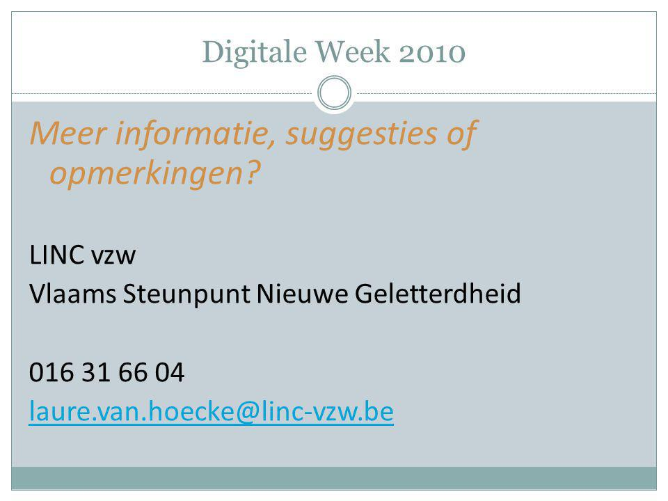 Digitale Week 2010 Meer informatie, suggesties of opmerkingen.