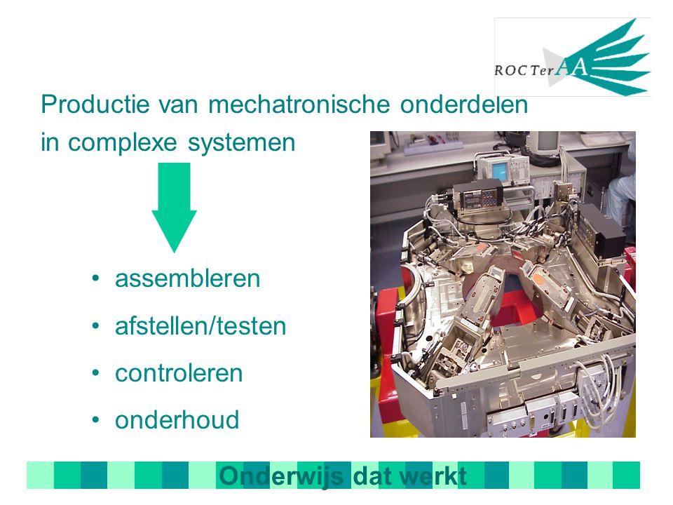 Productie van mechatronische onderdelen in complexe systemen Onderwijs dat werkt assembleren afstellen/testen controleren onderhoud