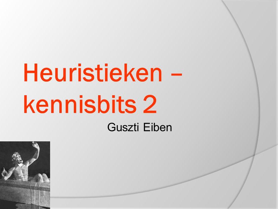 Heuristieken – kennisbits 2 Guszti Eiben