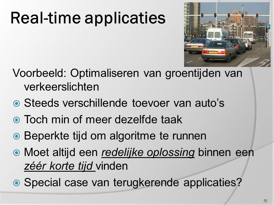 18 Real-time applicaties Voorbeeld: Optimaliseren van groentijden van verkeerslichten  Steeds verschillende toevoer van auto's  Toch min of meer dez
