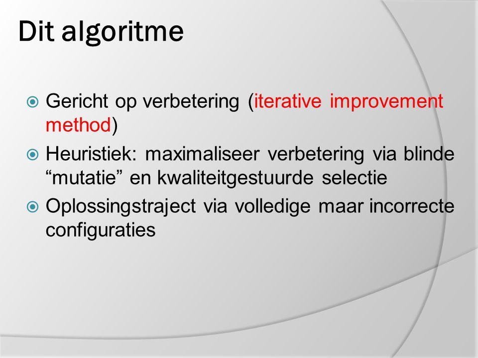 "Dit algoritme  Gericht op verbetering (iterative improvement method)  Heuristiek: maximaliseer verbetering via blinde ""mutatie"" en kwaliteitgestuurd"