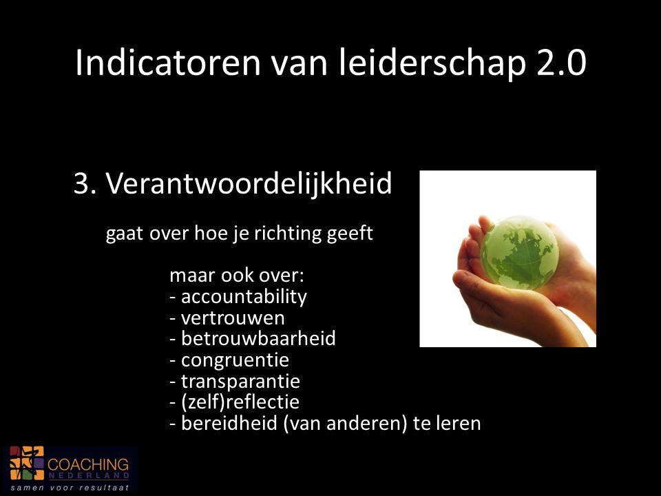 3. Verantwoordelijkheid Indicatoren van leiderschap 2.0 gaat over hoe je richting geeft maar ook over: - accountability - vertrouwen - betrouwbaarheid