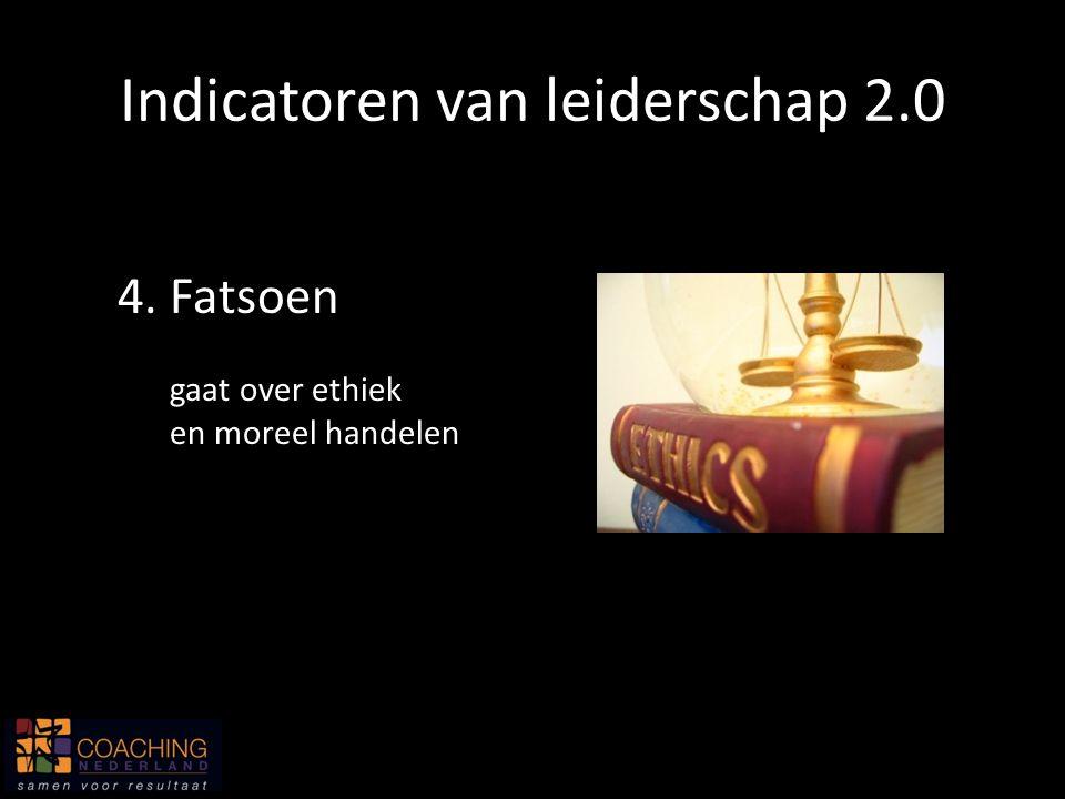 4. Fatsoen Indicatoren van leiderschap 2.0 gaat over ethiek en moreel handelen