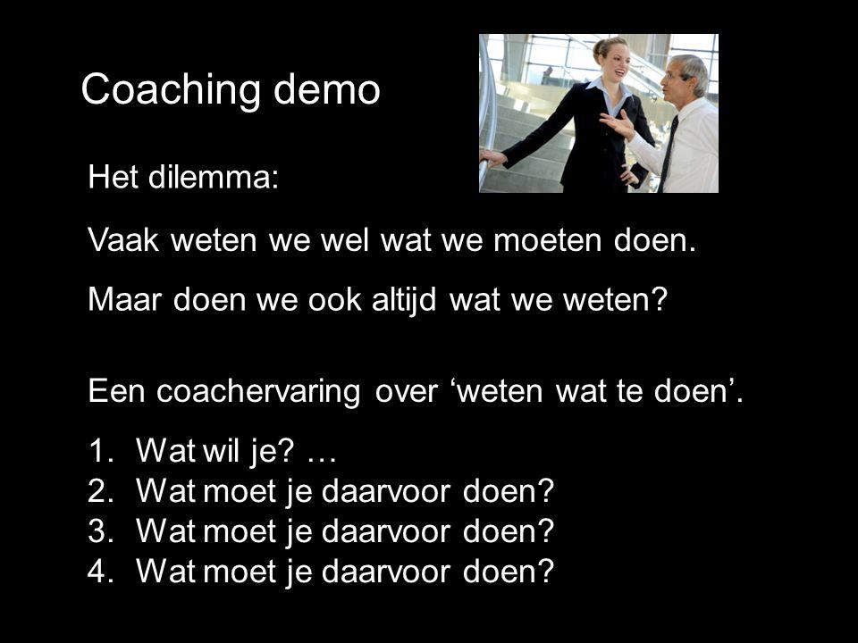 Vaak weten we wel wat we moeten doen. Een coachervaring over 'weten wat te doen'. 1.Wat wil je? … 2.Wat moet je daarvoor doen? 3.Wat moet je daarvoor
