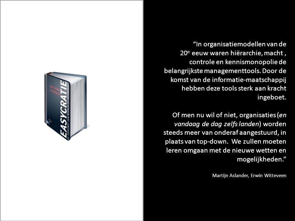 """""""In organisatiemodellen van de 20 e eeuw waren hiërarchie, macht, controle en kennismonopolie de belangrijkste managementtools. Door de komst van de i"""