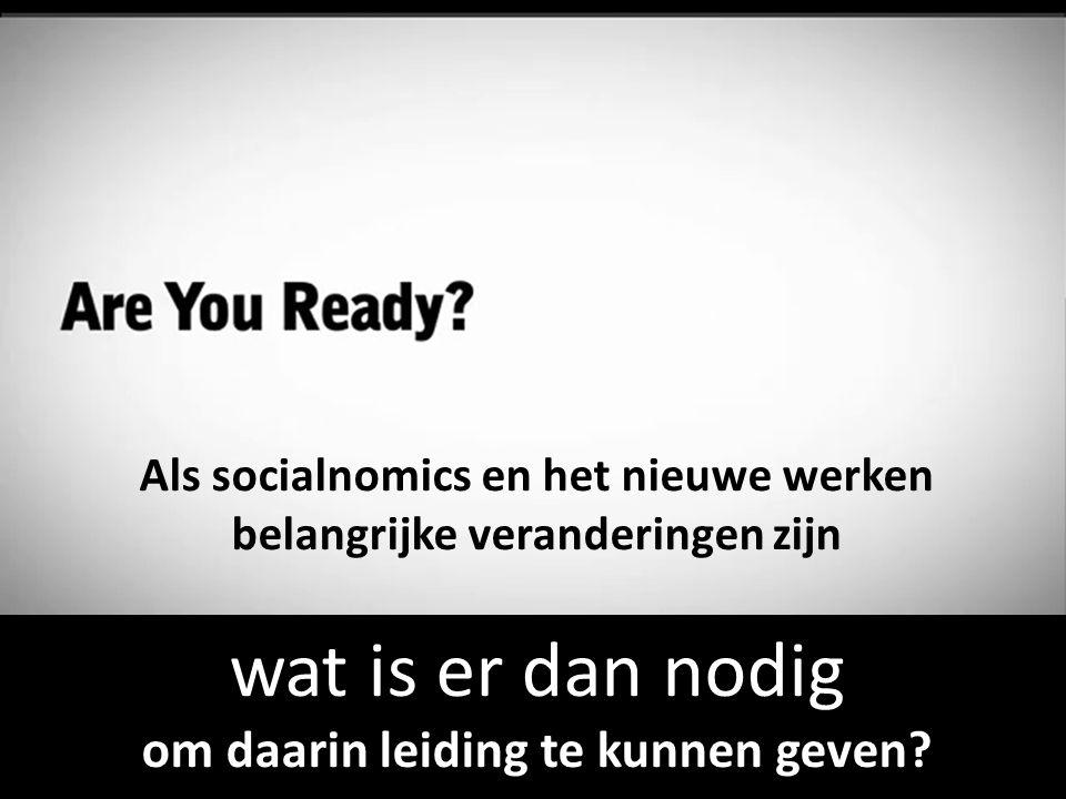 Als socialnomics en het nieuwe werken belangrijke veranderingen zijn wat is er dan nodig om daarin leiding te kunnen geven?