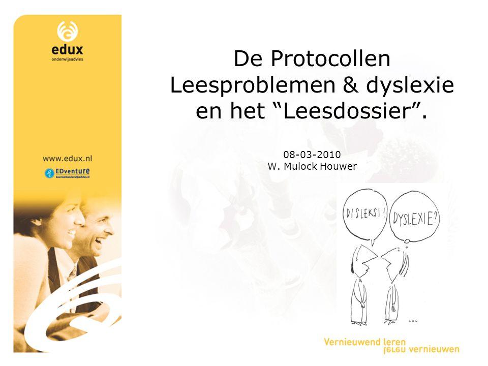 """De Protocollen Leesproblemen & dyslexie en het """"Leesdossier"""". 08-03-2010 W. Mulock Houwer"""