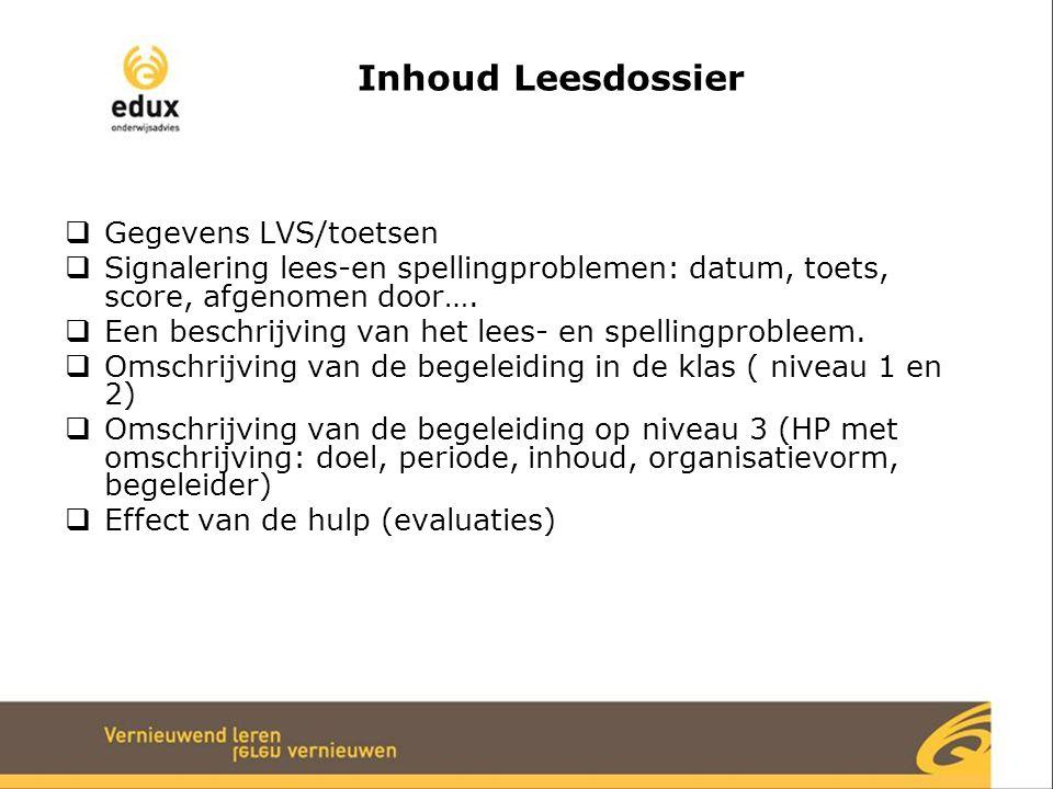 Inhoud Leesdossier  Gegevens LVS/toetsen  Signalering lees-en spellingproblemen: datum, toets, score, afgenomen door….  Een beschrijving van het le