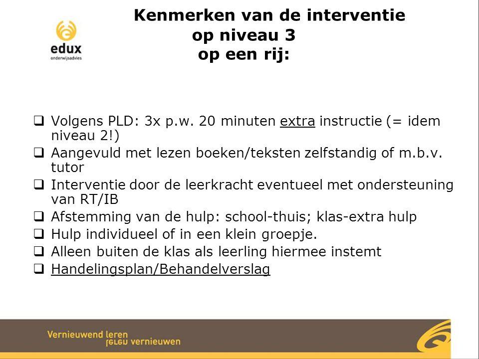 Kenmerken van de interventie op niveau 3 op een rij:  Volgens PLD: 3x p.w.