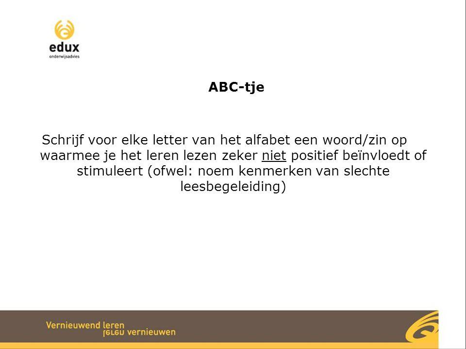 ABC-tje Schrijf voor elke letter van het alfabet een woord/zin op waarmee je het leren lezen zeker niet positief beïnvloedt of stimuleert (ofwel: noem kenmerken van slechte leesbegeleiding)