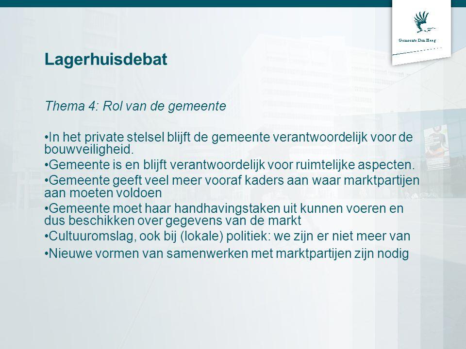Lagerhuisdebat Thema 4: Rol van de gemeente In het private stelsel blijft de gemeente verantwoordelijk voor de bouwveiligheid.