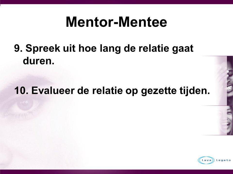 Mentor-Mentee 9. Spreek uit hoe lang de relatie gaat duren. 10. Evalueer de relatie op gezette tijden.