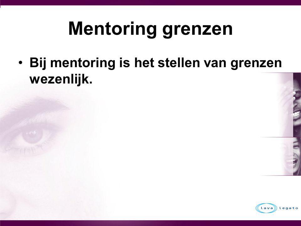 Mentoring grenzen Bij mentoring is het stellen van grenzen wezenlijk.