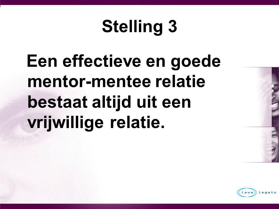 Stelling 3 Een effectieve en goede mentor-mentee relatie bestaat altijd uit een vrijwillige relatie.