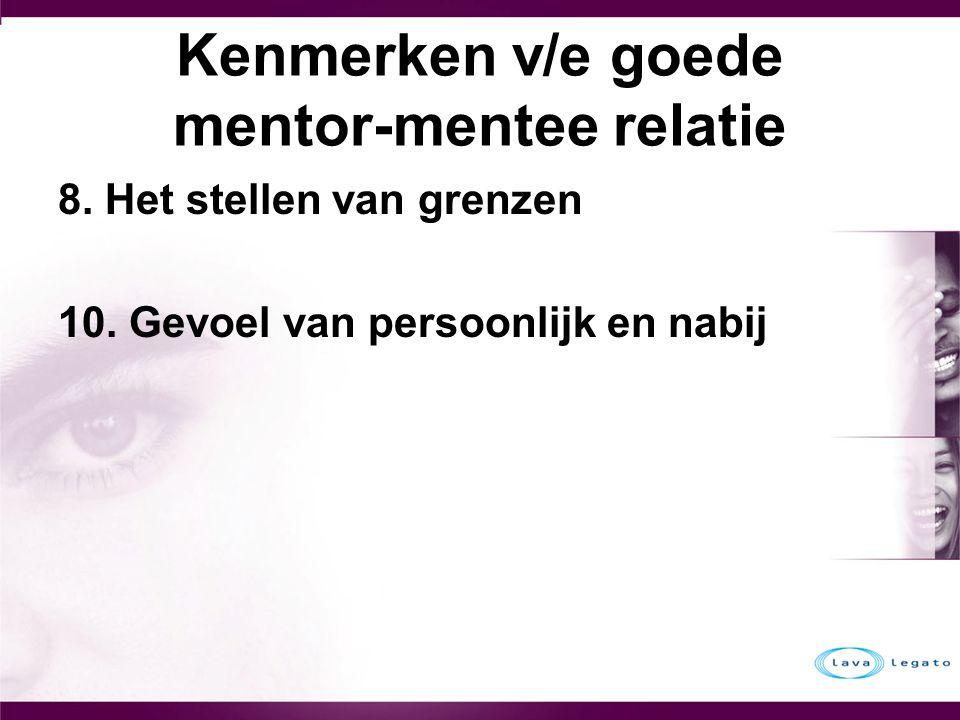 Kenmerken v/e goede mentor-mentee relatie 8. Het stellen van grenzen 10. Gevoel van persoonlijk en nabij