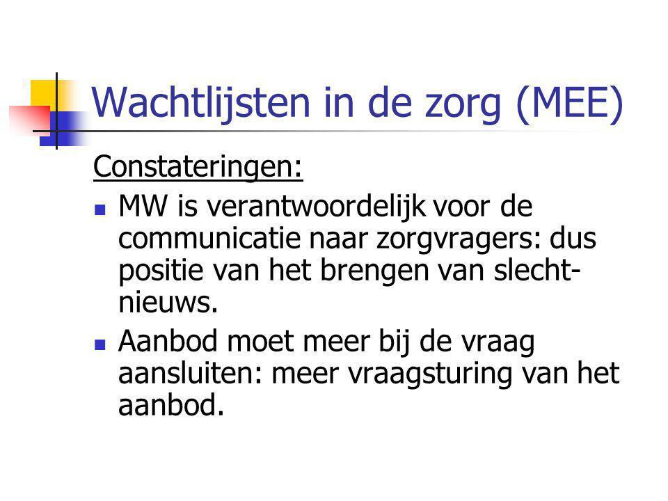 Wachtlijsten in de zorg (MEE) Constateringen: MW is verantwoordelijk voor de communicatie naar zorgvragers: dus positie van het brengen van slecht- ni