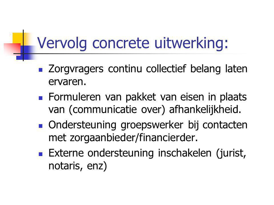 Vervolg concrete uitwerking: Zorgvragers continu collectief belang laten ervaren. Formuleren van pakket van eisen in plaats van (communicatie over) af