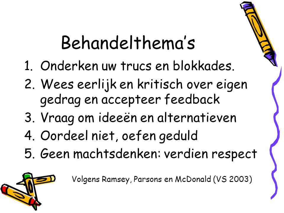 Behandelthema's 1.Onderken uw trucs en blokkades. 2.Wees eerlijk en kritisch over eigen gedrag en accepteer feedback 3.Vraag om ideeën en alternatieve