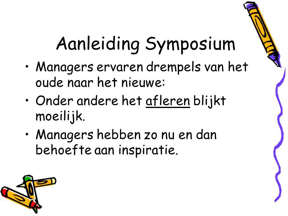 Aanleiding Symposium Managers ervaren drempels van het oude naar het nieuwe: Onder andere het afleren blijkt moeilijk. Managers hebben zo nu en dan be