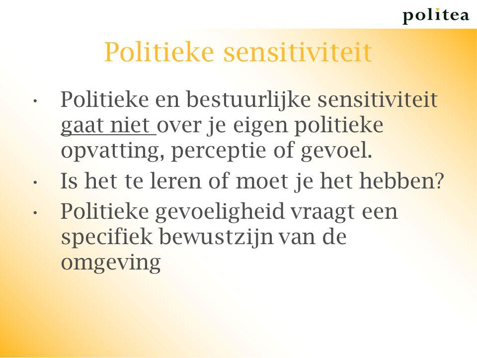 Politieke sensitiviteit Politieke en bestuurlijke sensitiviteit gaat niet over je eigen politieke opvatting, perceptie of gevoel. Is het te leren of m