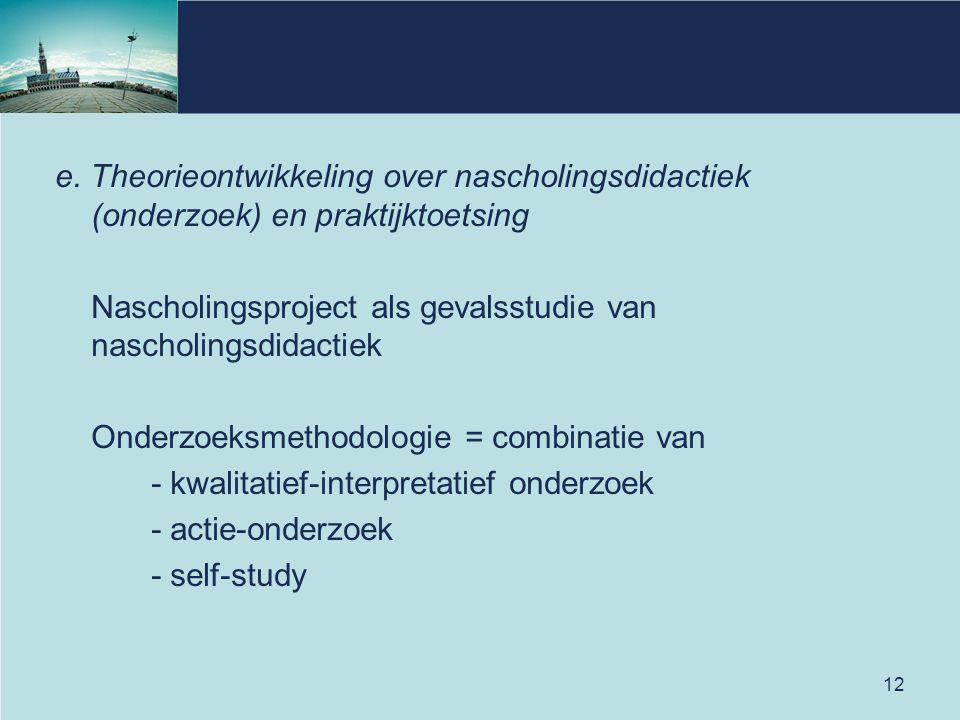 12 e. Theorieontwikkeling over nascholingsdidactiek (onderzoek) en praktijktoetsing Nascholingsproject als gevalsstudie van nascholingsdidactiek Onder