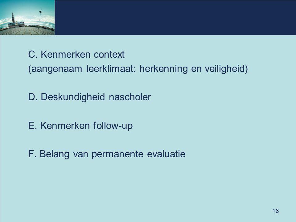 16 C. Kenmerken context (aangenaam leerklimaat: herkenning en veiligheid) D. Deskundigheid nascholer E. Kenmerken follow-up F. Belang van permanente e