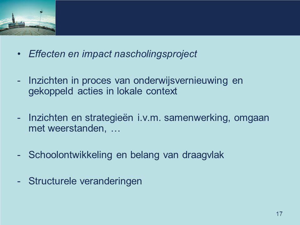 17 Effecten en impact nascholingsproject -Inzichten in proces van onderwijsvernieuwing en gekoppeld acties in lokale context -Inzichten en strategieën