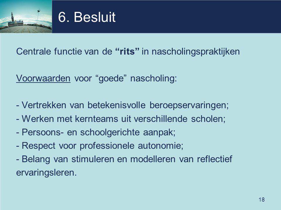 """18 6. Besluit Centrale functie van de """"rits"""" in nascholingspraktijken Voorwaarden voor """"goede"""" nascholing: - Vertrekken van betekenisvolle beroepserva"""