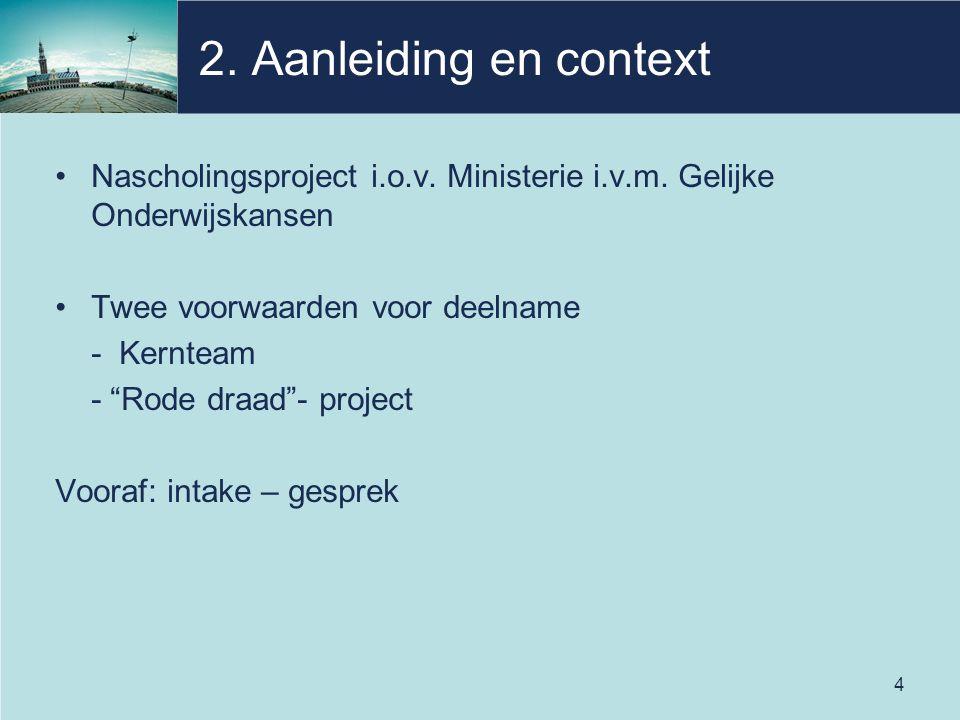 """4 2. Aanleiding en context Nascholingsproject i.o.v. Ministerie i.v.m. Gelijke Onderwijskansen Twee voorwaarden voor deelname - Kernteam - """"Rode draad"""