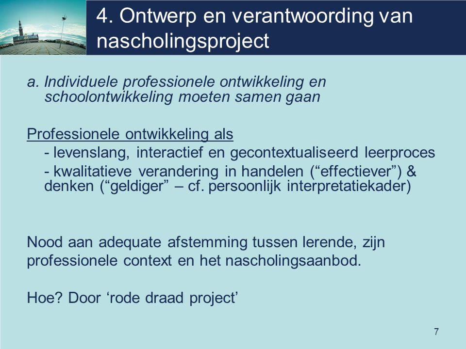 7 4. Ontwerp en verantwoording van nascholingsproject a. Individuele professionele ontwikkeling en schoolontwikkeling moeten samen gaan Professionele