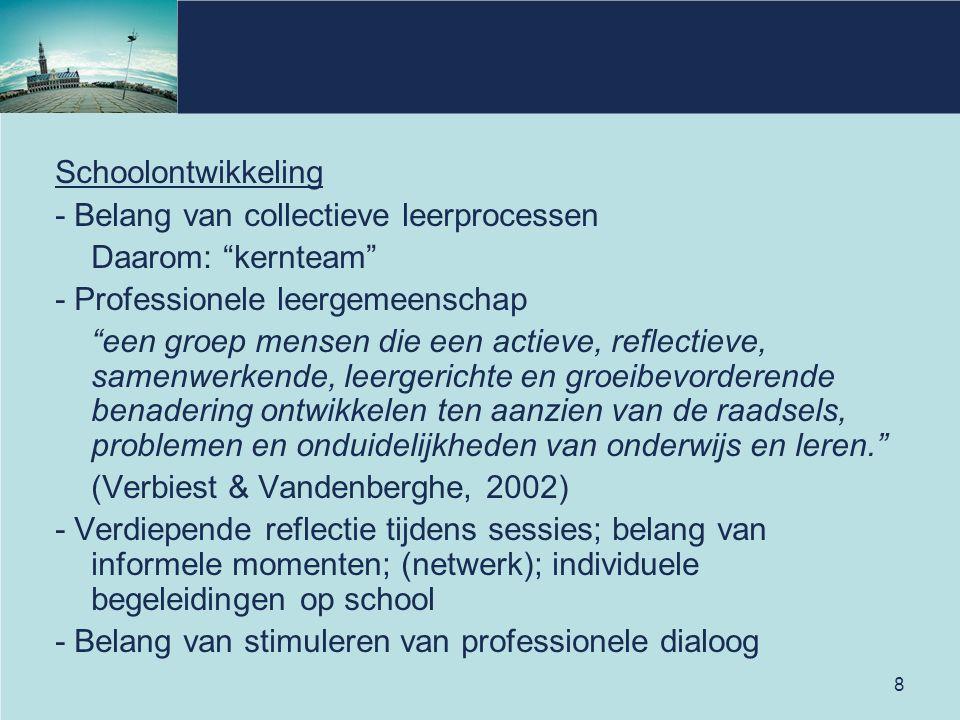 """8 Schoolontwikkeling - Belang van collectieve leerprocessen Daarom: """"kernteam"""" - Professionele leergemeenschap """"een groep mensen die een actieve, refl"""