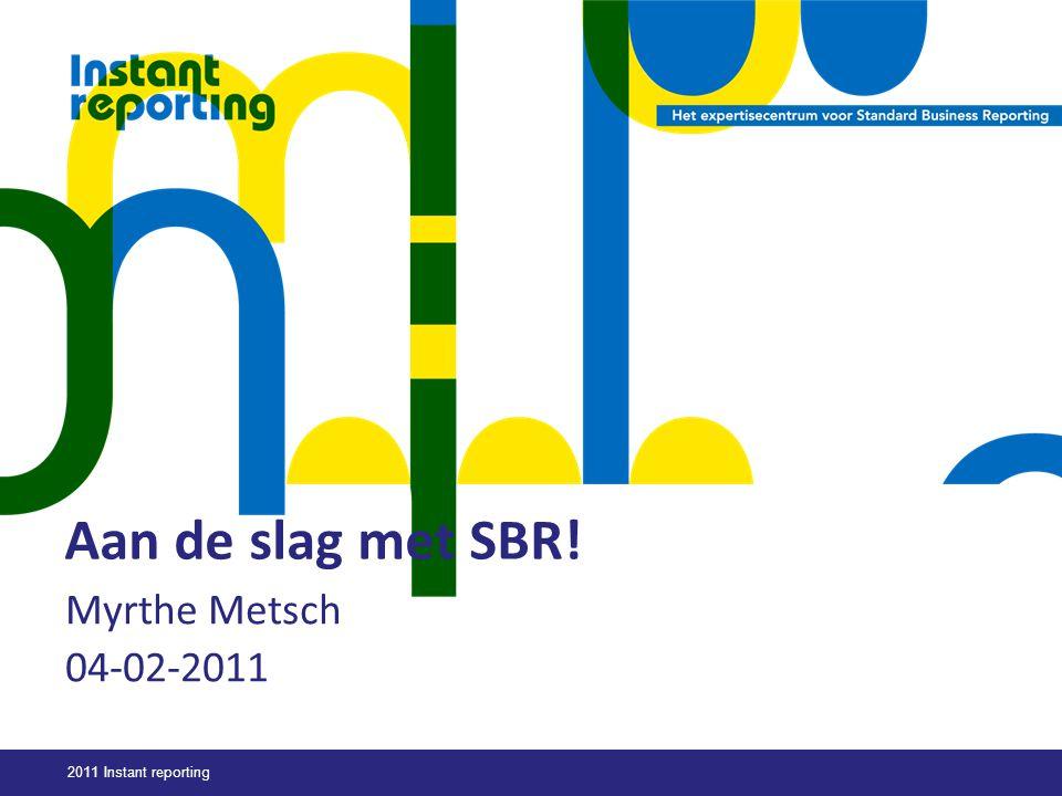 2011 Instant reporting Aan de slag met SBR! Myrthe Metsch 04-02-2011