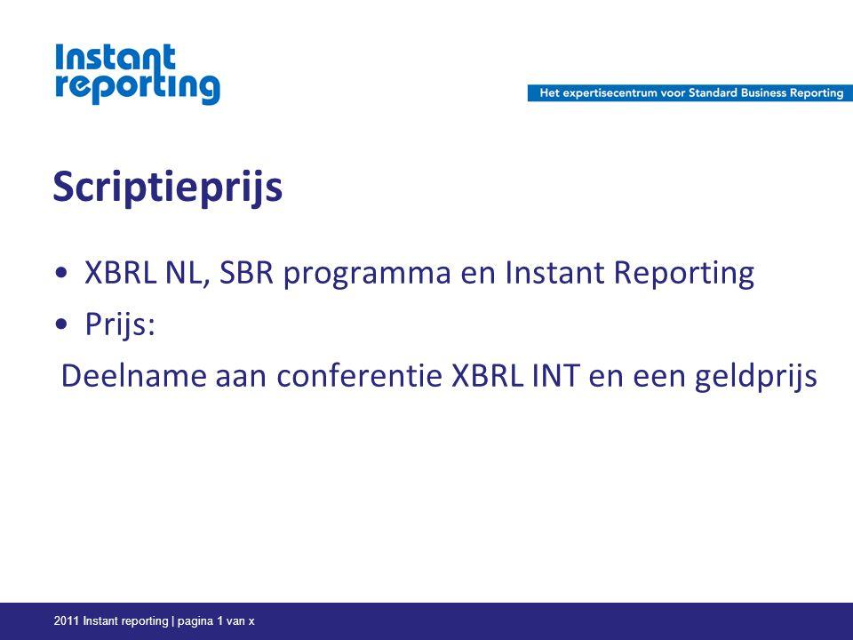 Scriptieprijs XBRL NL, SBR programma en Instant Reporting Prijs: Deelname aan conferentie XBRL INT en een geldprijs 2011 Instant reporting | pagina 1 van x