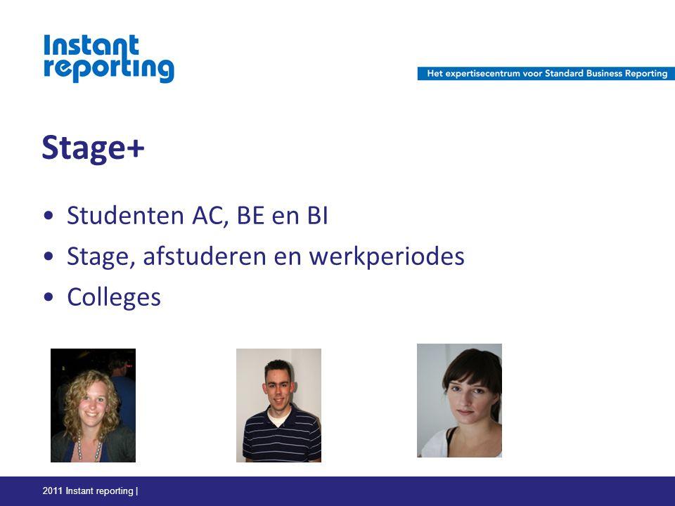 Stage+ Studenten AC, BE en BI Stage, afstuderen en werkperiodes Colleges 2011 Instant reporting |