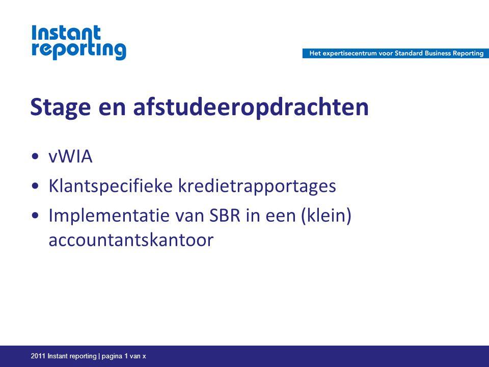 Stage en afstudeeropdrachten vWIA Klantspecifieke kredietrapportages Implementatie van SBR in een (klein) accountantskantoor 2011 Instant reporting | pagina 1 van x