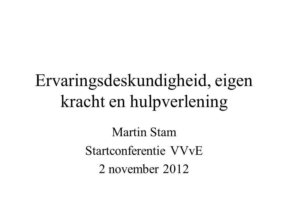 Ervaringsdeskundigheid, eigen kracht en hulpverlening Martin Stam Startconferentie VVvE 2 november 2012