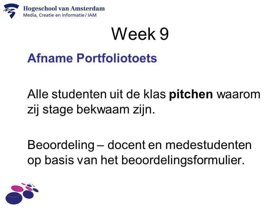 Week 9 Afname Portfoliotoets Alle studenten uit de klas pitchen waarom zij stage bekwaam zijn. Beoordeling – docent en medestudenten op basis van het