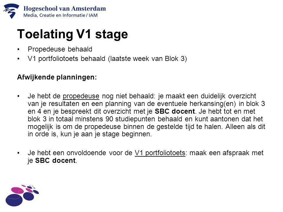 Toelating V1 stage Propedeuse behaald V1 portfoliotoets behaald (laatste week van Blok 3) Afwijkende planningen: Je hebt de propedeuse nog niet behaal