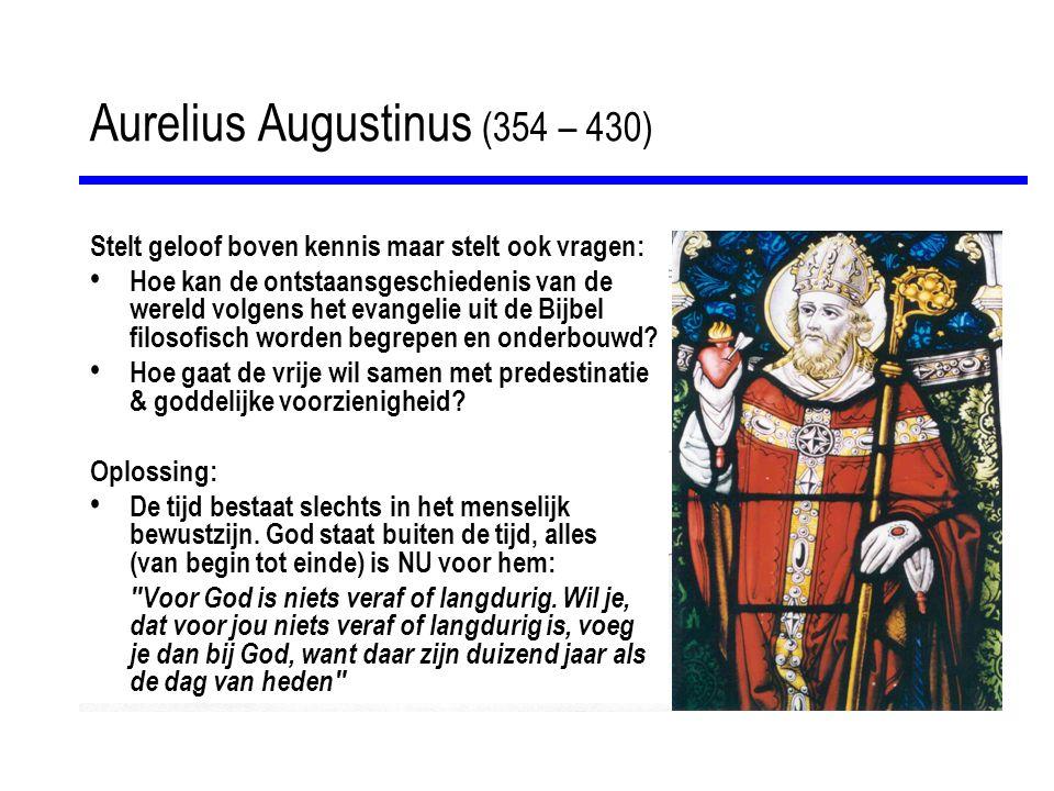 Aurelius Augustinus (354 – 430) Stelt geloof boven kennis maar stelt ook vragen: Hoe kan de ontstaansgeschiedenis van de wereld volgens het evangelie uit de Bijbel filosofisch worden begrepen en onderbouwd.