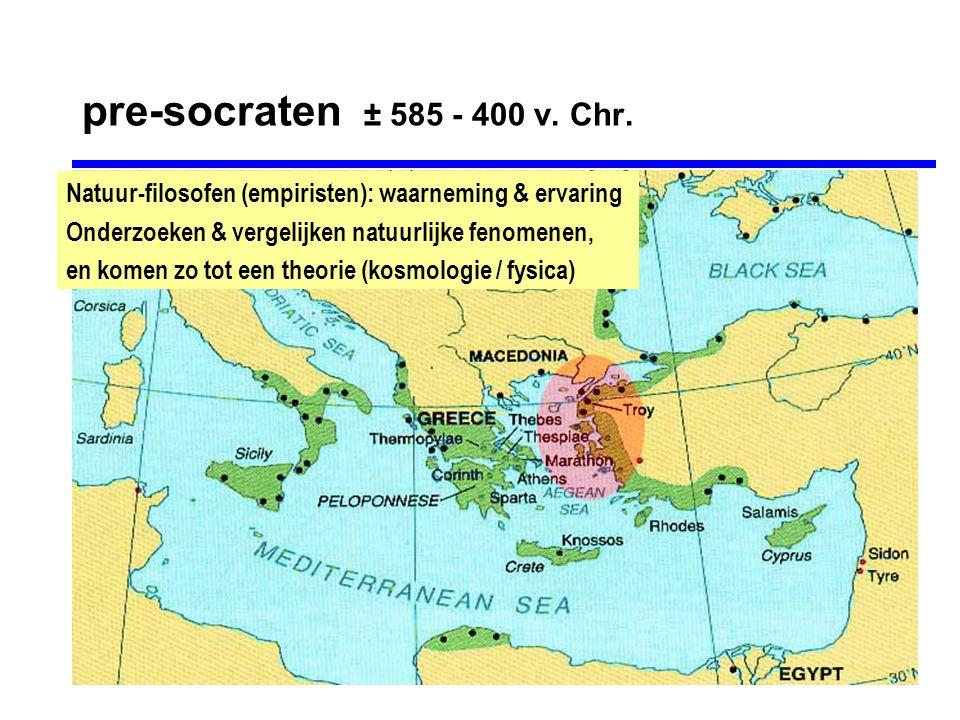pre-socraten ± 585 - 400 v. Chr.