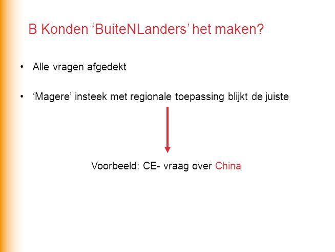 Alle vragen afgedekt 'Magere' insteek met regionale toepassing blijkt de juiste Voorbeeld: CE- vraag over China B Konden 'BuiteNLanders' het maken?