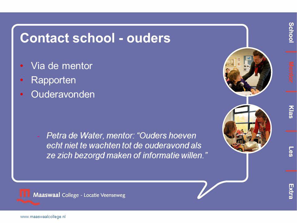 """Contact school - ouders Via de mentor Rapporten Ouderavonden - Petra de Water, mentor: """"Ouders hoeven echt niet te wachten tot de ouderavond als ze zi"""