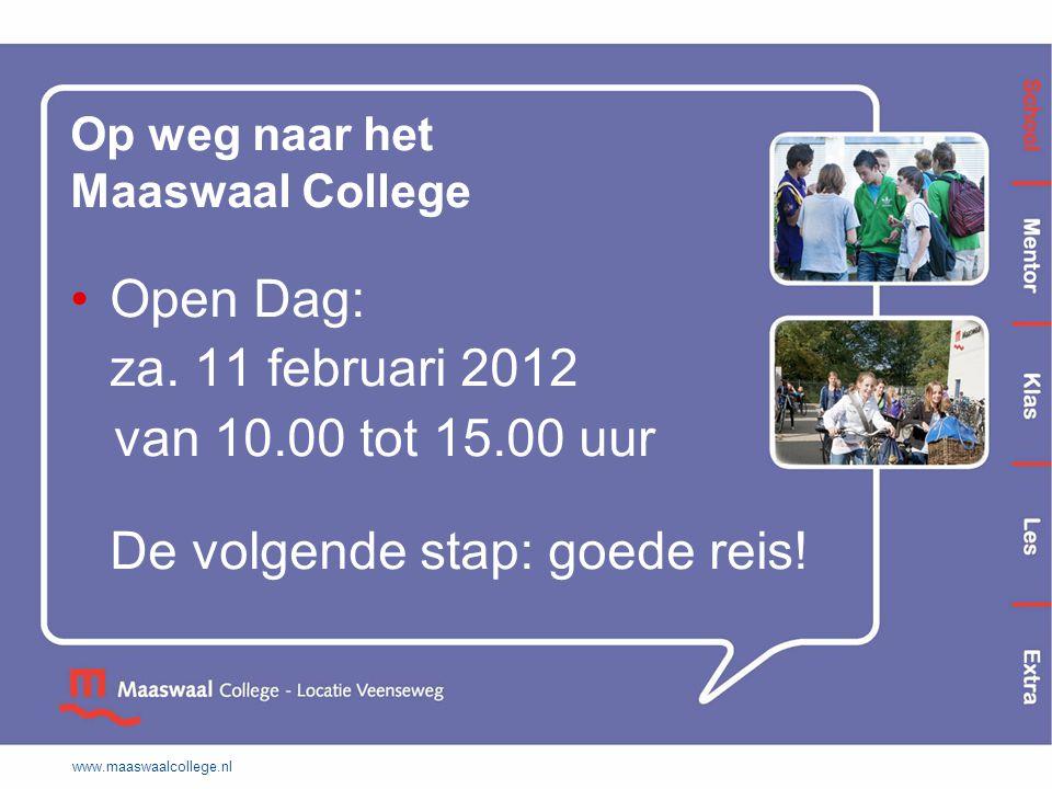 www.maaswaalcollege.nl Op weg naar het Maaswaal College Open Dag: za. 11 februari 2012 van 10.00 tot 15.00 uur De volgende stap: goede reis!