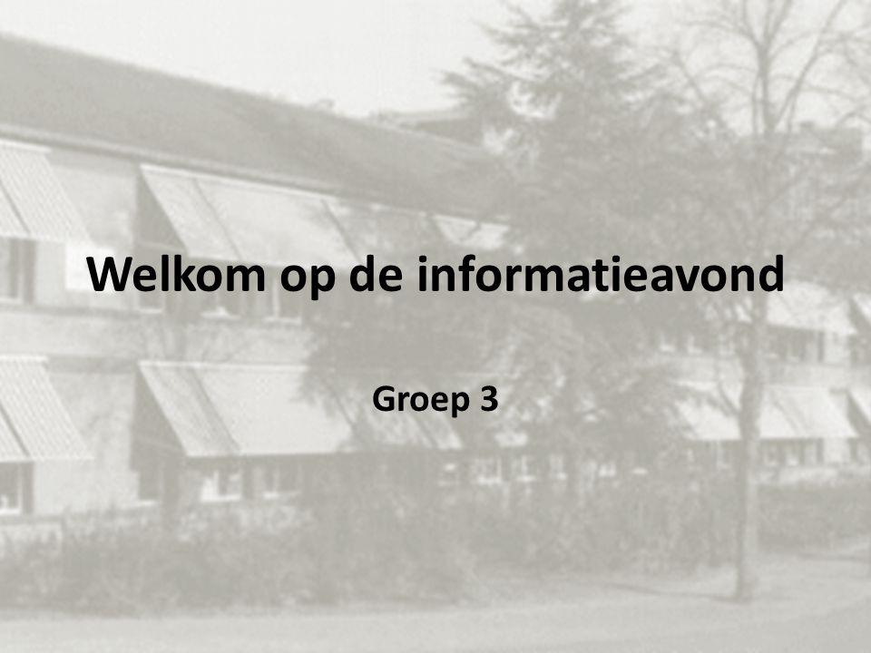 Welkom op de informatieavond Groep 3