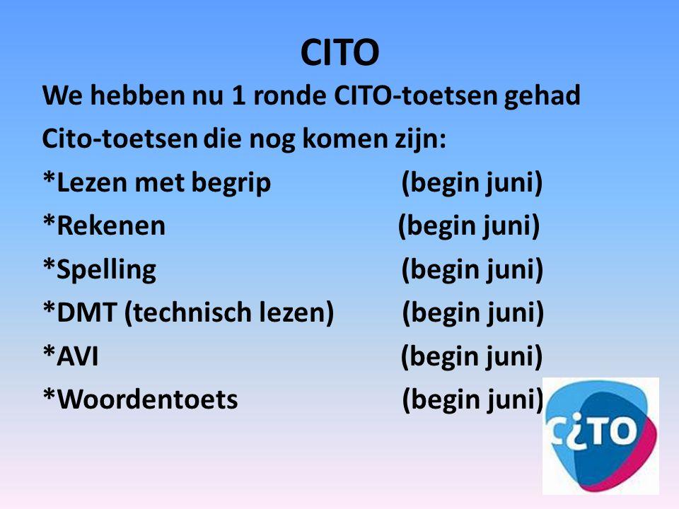 CITO We hebben nu 1 ronde CITO-toetsen gehad Cito-toetsen die nog komen zijn: *Lezen met begrip (begin juni) *Rekenen (begin juni) *Spelling (begin juni) *DMT (technisch lezen) (begin juni) *AVI (begin juni) *Woordentoets (begin juni)