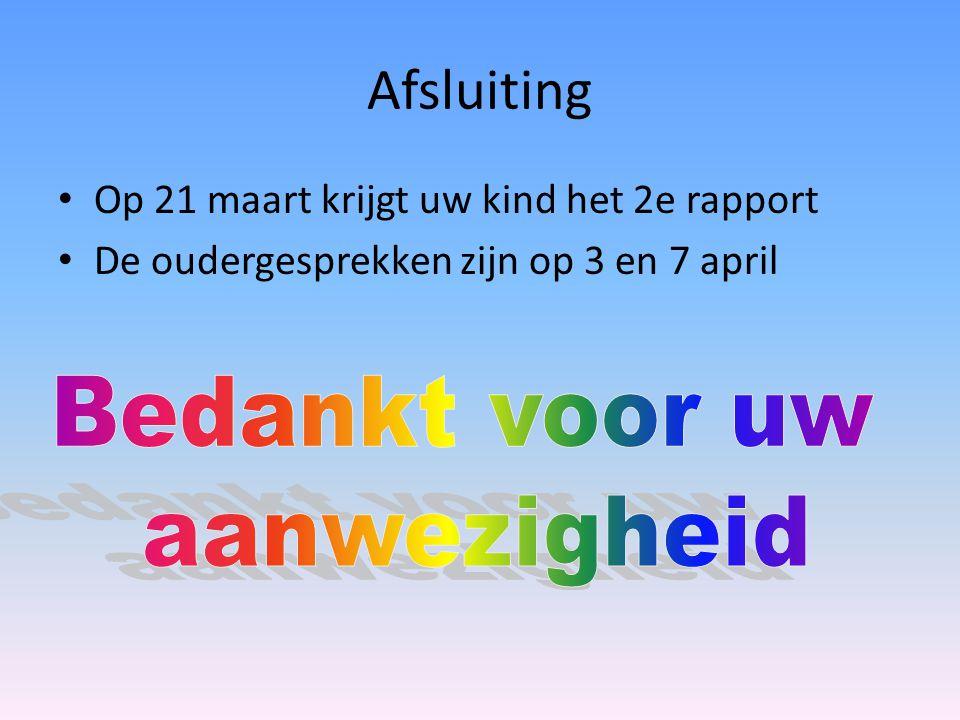 Afsluiting Op 21 maart krijgt uw kind het 2e rapport De oudergesprekken zijn op 3 en 7 april
