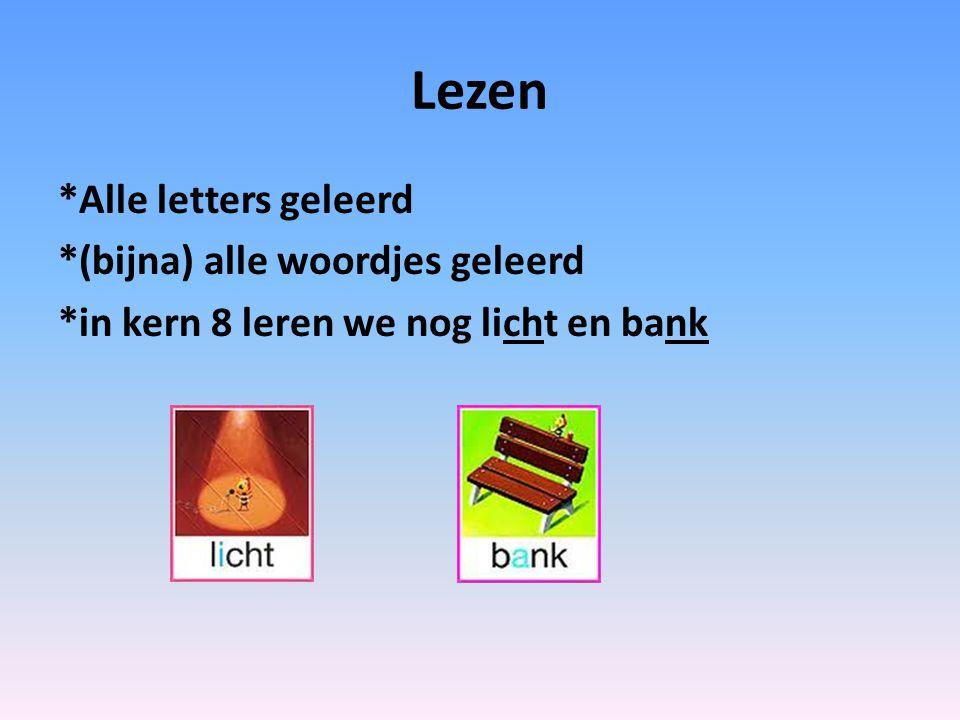 Lezen *Alle letters geleerd *(bijna) alle woordjes geleerd *in kern 8 leren we nog licht en bank