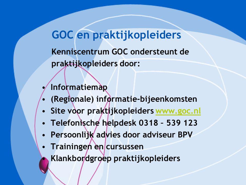 GOC en praktijkopleiders Kenniscentrum GOC ondersteunt de praktijkopleiders door: Informatiemap (Regionale) informatie-bijeenkomsten Site voor praktij